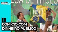 Boletim A+: comício com dinheiro público