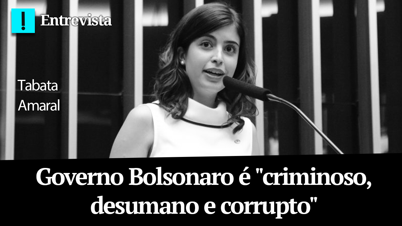 """IMAGEM: Tabata Amaral: governo Bolsonaro é """"criminoso, desumano e corrupto"""""""