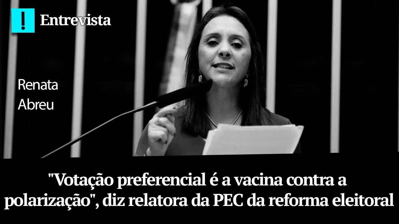 """IMAGEM: """"Votação preferencial é a vacina contra a polarização"""", diz relatora da PEC da reforma eleitoral"""