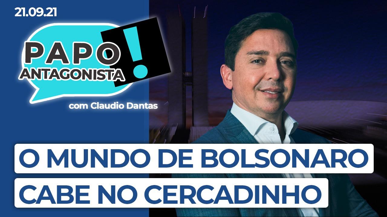 Podcast: O mundo de Bolsonaro cabe no cercadinho – Papo Antagonista com Claudio Dantas